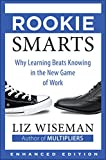 Rookie Smarts (Enhanced Edition): Why Learning Beats Knowing in the New Game of Work
