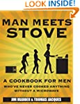 Man Meets Stove: A cookbook for men w...