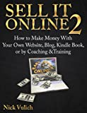Sell It Online 2: How to Make Money with Your Own Website, Blog, Kindle Book, or by Coaching &Training
