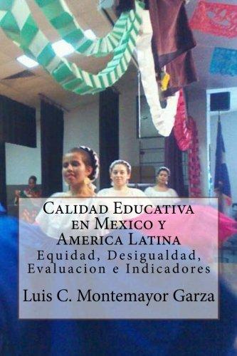 Calidad Educativa en Mexico y America Latina: Equidad, Desigualdad, Evaluacion e Indicadores