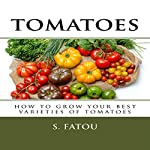 Tomatoes: How to Grow Your Best Varieties of Tomatoes | S. Fatou
