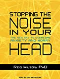 img - for Stopping the Noise in Your Head: The New Way to Overcome Anxiety and Worry book / textbook / text book
