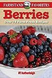 Berries: Farmstand Favorites: Over 75 Farm-Fresh Recipes