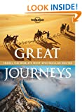 Lonely Planet Great Journeys 1st Ed.: Travel the World's Most Spectcular Routes