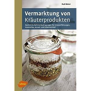 Vermarktung von Kräuterprodukten: Rechtliche Rahmenbedingungen für Kräuterführungen, Kosmetika,