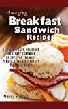Breakfast Sandwich Recipes: 51 Quick & Easy, Delicious Breakfast Sandwich Recipes for the Busy Person Using a Breakfast Sandwich Maker