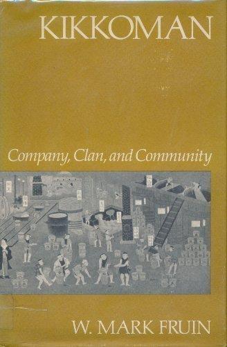 kikkoman-company-clan-and-community-harvard-studies-in-business-history-by-w-mark-fruin-1983-11-15