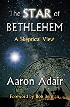 Cover of Aaron Adair's book The Star of Bethlehem: A Skeptical View, showing a star to the left, the milky way as viewed from earth to the right, part of an astrological horoscope to the bottom right, and the stock bible image of the magi on camels in shadow at the bottom.