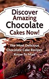 Discover Amazing Chocolate Cakes Now! The Most Delicious Chocolate Cake Recipes Know To Man