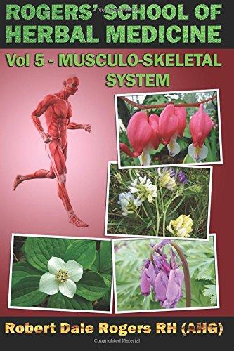 Rogers' School Of Herbal Medicine Volume Five: Musculo-Skeletal System (Volume 5)