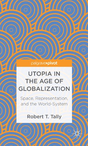 Robert T Tally Jr. - Utopia in the Age of Globalization