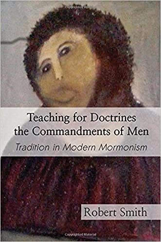 Teaching for Doctrines the Commandments of Men: Tradition in Modern Mormonism