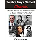 "Twelve Guys Named Charles: Valuable lessons and inspiration from a dozen of history's ""Chucks"""