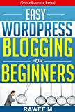 Easy WordPress Blogging For Beginners: A Step-by-Step Guide to Create a WordPress Website, Write What You Love, and Make Money, From Scratch! (Online Business Series)