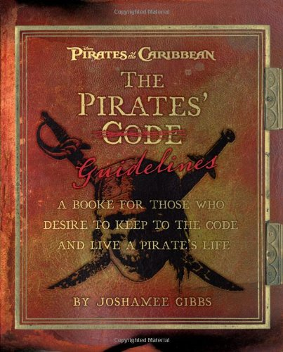 Pirate Guidelines, The: A Booke for Those Who Desire to Keep to the Code and Live a Pirate's Life (Pirates of the Caribbean) (Paperback)