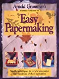 Arnold Grummer's Complete Guide to Easy Papermaking