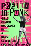 Pretty in Punk: Girls Gender Resistance in a Boys Subculture
