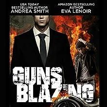 Guns Blazing Audiobook by Andrea Smith, Eva LeNoir Narrated by Joel Leslie
