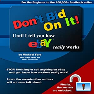 Don't Bid on It: Until I Tell You How eBay Really Works! | [Michael Ford]