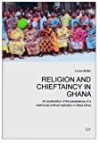 img - for Religion and Chieftaincy in Ghana: An explanation of the persistence of a traditional political institution in West Africa (Anthropology of Religion. Religionsethnologie) book / textbook / text book