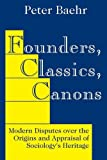 img - for Founders, Classics, Canons: Modern Disputes over the Origins and Appraisal of Sociology's Heritage by Baehr, Peter (2002) Hardcover book / textbook / text book