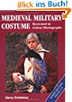 Medieval Military Costume: Recreated...