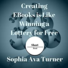 Creating eBooks Is Like Winning a Lottery for Free: Short Read, Book 5 Audiobook by Sophia Ava Turner Narrated by Shenika Curtis Gleghorn