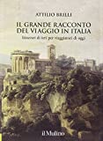 Il grande racconto del viaggio in Italia. Itinerari di ieri per viaggiatori di oggi