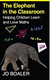 The Elephant in the Classroom Helping Children Learn and Love Maths by Boaler, Jo ( AUTHOR ) Mar-31-2010 Paperback Jo Boaler