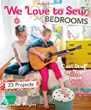 We Love to Sew - Bedrooms: 23 Projects  Cool Stuff for Your Space