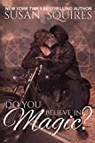 Do You Believe in Magic? (The MAGIC series Book 1)