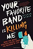 img - for Your Favorite Band Is Killing Me: What Pop Music Rivalries Reveal About the Meaning of Life book / textbook / text book
