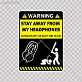 Humor Sticker Warning Sign Stay Away From My Headphones Size: 4 X 3 Inches Vinyl color print
