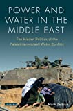 Power and Water in the Middle East: The Hidden Politics of the Palestinian-Israeli Water Conflict
