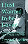 I Just Wanted to be Loved: A Boy's He...