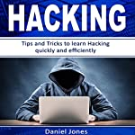 Hacking: Tips and Tricks to Learn Hacking Quickly and Efficiently | Daniel Jones