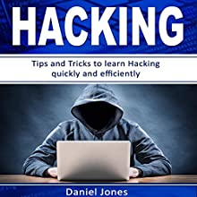Hacking: Tips and Tricks to Learn Hacking Quickly and Efficiently | Livre audio Auteur(s) : Daniel Jones Narrateur(s) : Pete Beretta