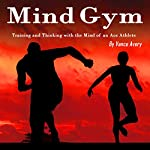 Mind Gym: Training and Thinking with the Mind of an Ace Athlete | Vance Avery