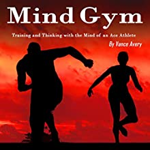 Mind Gym: Training and Thinking with the Mind of an Ace Athlete | Livre audio Auteur(s) : Vance Avery Narrateur(s) : Sam Slydell
