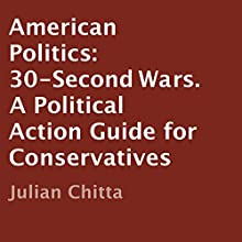 American Politics: 30-Second Wars (       UNABRIDGED) by Julian Chitta Narrated by Christian J Michael
