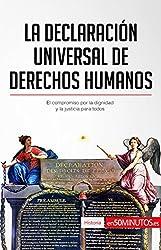 La Declaracin Universal de Derechos Humanos- El compromiso por la dignidad y la justicia para todos (Historia) (Spanish Edition)