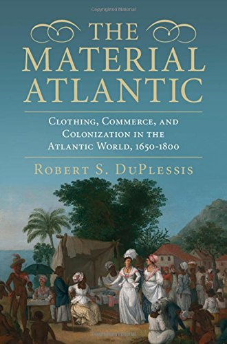 the-material-atlantic-clothing-commerce-and-colonization-in-the-atlantic-world-1650-1800