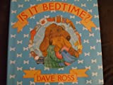 Is It Bedtime? (0688067506) by Ross, Dave