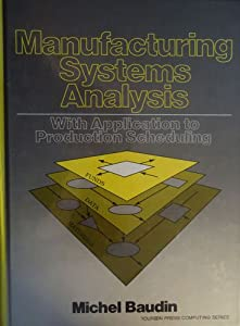 Manufacturing Systems Analysis With Application to Production Scheduling (Yourdon Press Computing Series)