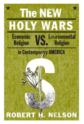The New Holy Wars: Economic Religion Versus Environmental Religion in Contemporary America: Robert H. Nelson: 9780271035826: Amazon.com: Books