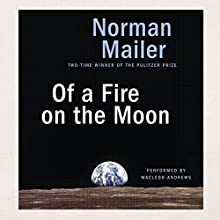 Of a Fire on the Moon Audiobook by Norman Mailer Narrated by MacLeod Andrews