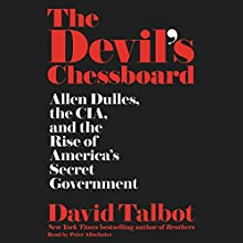 The Devil's Chessboard: Allen Dulles, the CIA, and the Rise of America's Secret Government (       UNABRIDGED) by David Talbot Narrated by Peter Altschuler