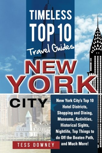 New Your City: New York City's Top 10 Hotel Districts, Shopping and Dining, Museums, Activities, Historical Sights, Nightlife, Top Things to do Off ... and Much More! Timeless Top 10 Travel Guides