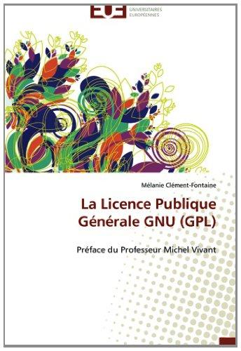 La Licence Publique Générale GNU (GPL): Préface du Professeur Michel Vivant
