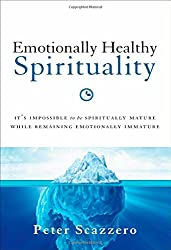 Emotionally Healthy Spirituality- Its Impossible to be Spiritually Mature, While Remaining Emotionally Immature